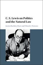 C.S. Lewis on Politics and the Natural Law cover image.