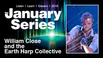 January Series - William Close and the Earth Harp Collective
