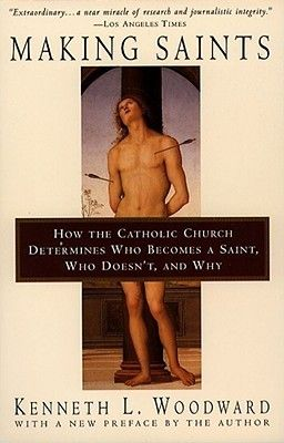 Making Saints: How The Catholic Church Determines Who Becomes A Saint, Who Doesn't, And Why cover image