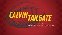 Calvin Tailgate at the University of Michigan