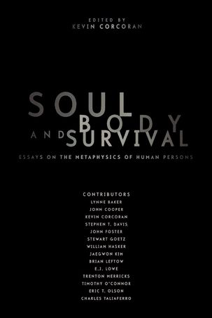 Soul, Body, and Survival: Essays on the Metaphysics of Human Persons