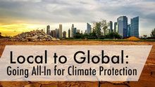 Local to Global: Going All-In for Climate Protection