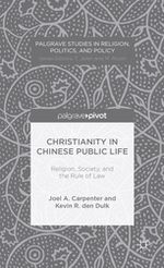 Christianity in Chinese Public Life: Religion, Society, and the Rule of Law cover image.