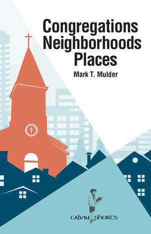Congregations, Neighborhoods, Places