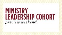 Ministry Leadership Cohort Preview Weekend