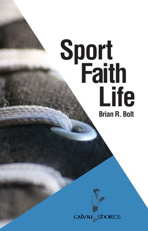 A Christian persective on sport, faith, and life by Calvin College professor Brian Bolt