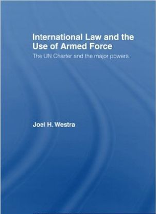 International Law and the Use of Armed Force First Edition