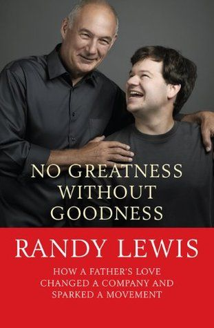 No Greatness Without Goodness: How a Father's Love Changed a Company and Sparked a Movement cover image