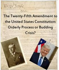 The Twenty-Fifth Amendment to the United States Constitution: Orderly Process or Budding Crisis?
