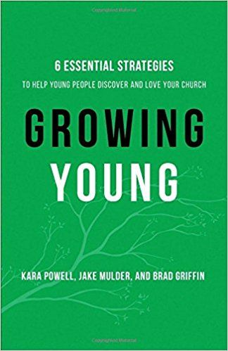 Growing Young: 6 Essential Strategies to Help Young People Discover and Love Your Church
