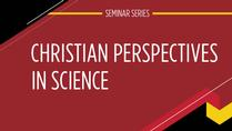 Christian Perspectives on Science Seminars - Beyond Stewardship: New Approaches to Creation Care