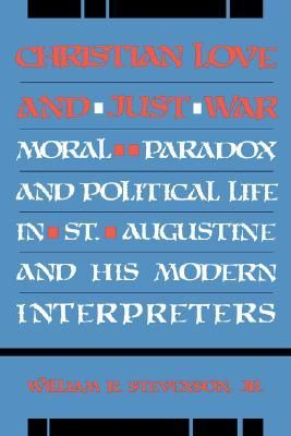 Christian Love and Just War: Moral Paradox and Political Life in St. Augustine and His Modern Interpreters cover image