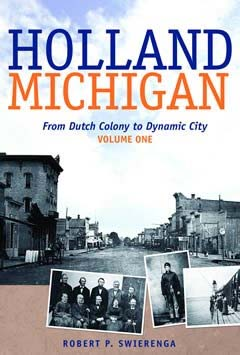 Holland, Michigan: From Dutch Colony to Dynamic City, vols. 1-3;  Eerdmans, 2014