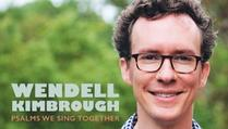 New Psalms/Hymns from Wendell Kimbrough