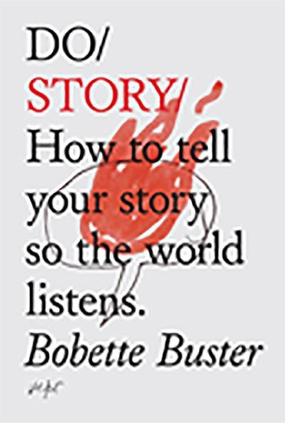 Do Story: How to tell your story so the world listens.