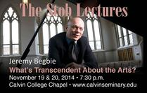 Stob Lecture Series - Jeremy Begbie - Musical and Reformed Reflections on a Contemporary Trend—Sublimating Transcendence