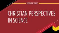 Christian Perspectives on Science Seminars - Mars Exploration and the Search for Life in the Universe