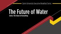 Alumni Online Resources - Executive Breakfast Series - The Future of Water