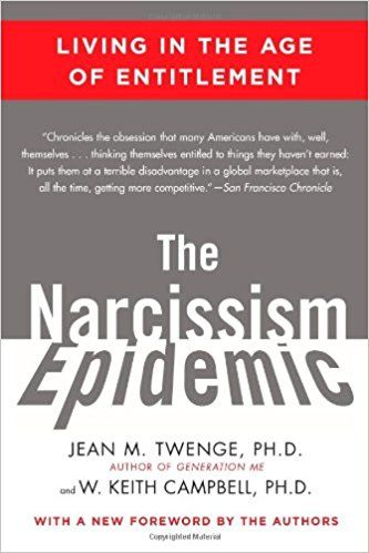 The Narcissism Epedemic: Living in the Age of Entitlement