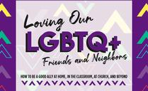 Loving Our LGBTQ+ Friends and Neighbors: How to be a Good Ally at Home, in the Classroom, at Church, and Beyond