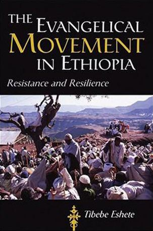 The Evangelical Movement in Ethiopia Resistance and Resilience