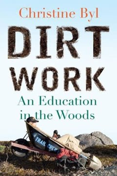 Dirt Work: An Education in the Woods by Christine Byl '95