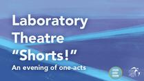 Laboratory Theatre Shorts Performance