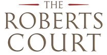 The Coming of the Roberts Court . . . At Least for  Now, by David Ryden