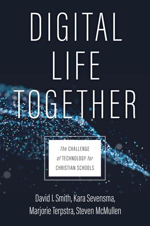 Cover of Digital Life Together: The Challenge of Technology for Christian Schools