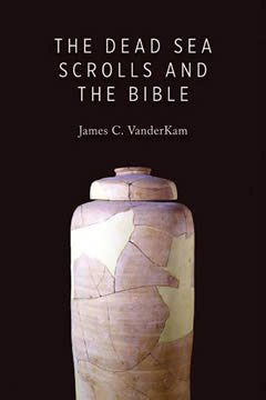 The Dead Sea Scrolls and the Bible by James C. VanderKam